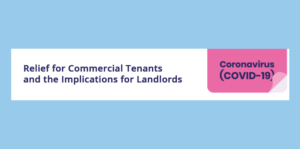 COVID-19: Relief for Commercial Tenants and the Implications for Landlords