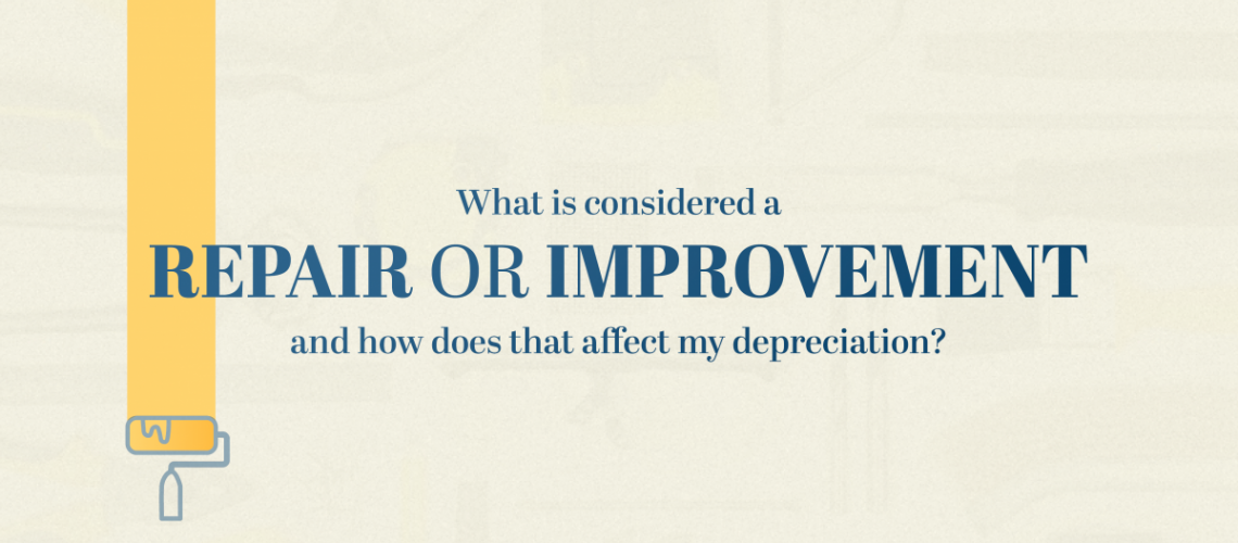 What is considered a REPAIR OR IMPROVEMENT and how does that affect my depreciation?